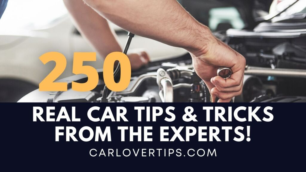 250 Real Car Tips & Tricks From The Experts - Car Lover Tips