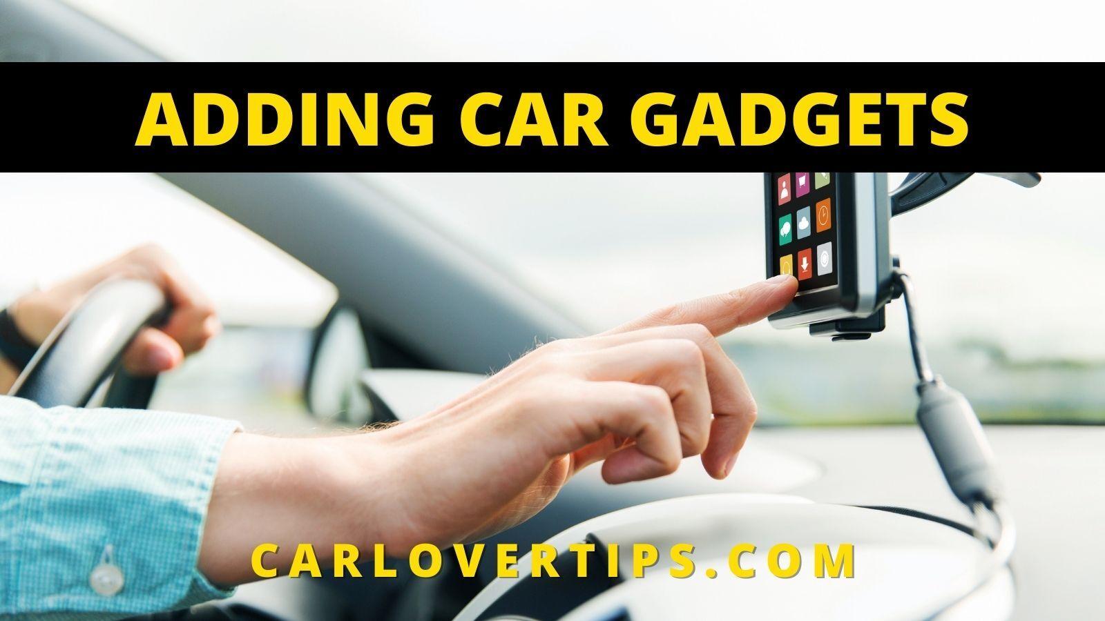 Adding Car Gadgets Tips Car Lover Tips