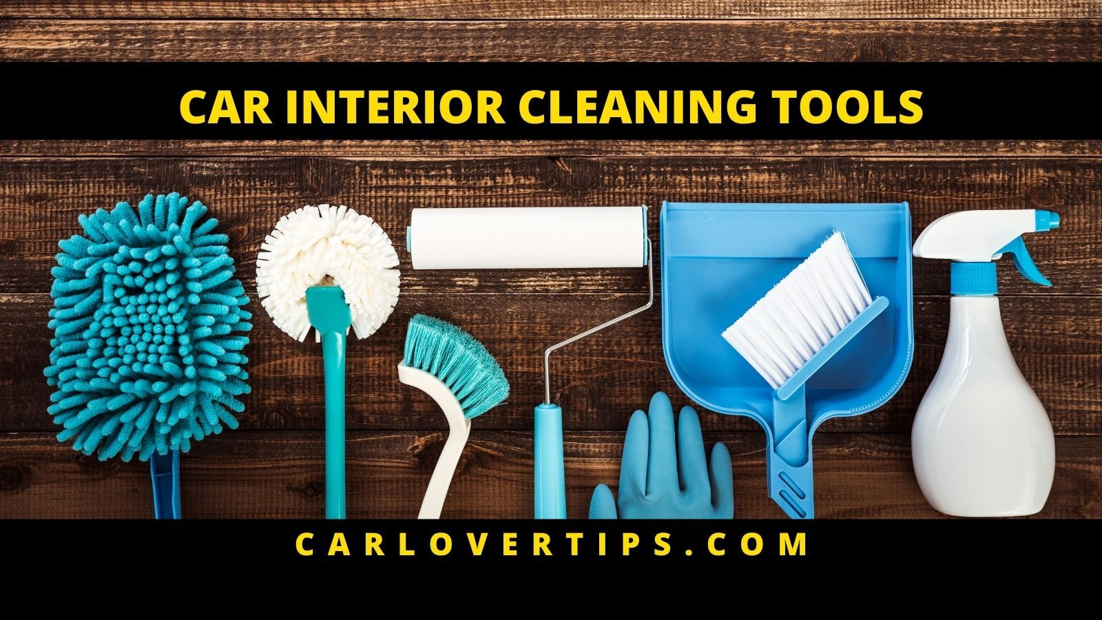 Car Interior Cleaning Tools Car Lover Tips