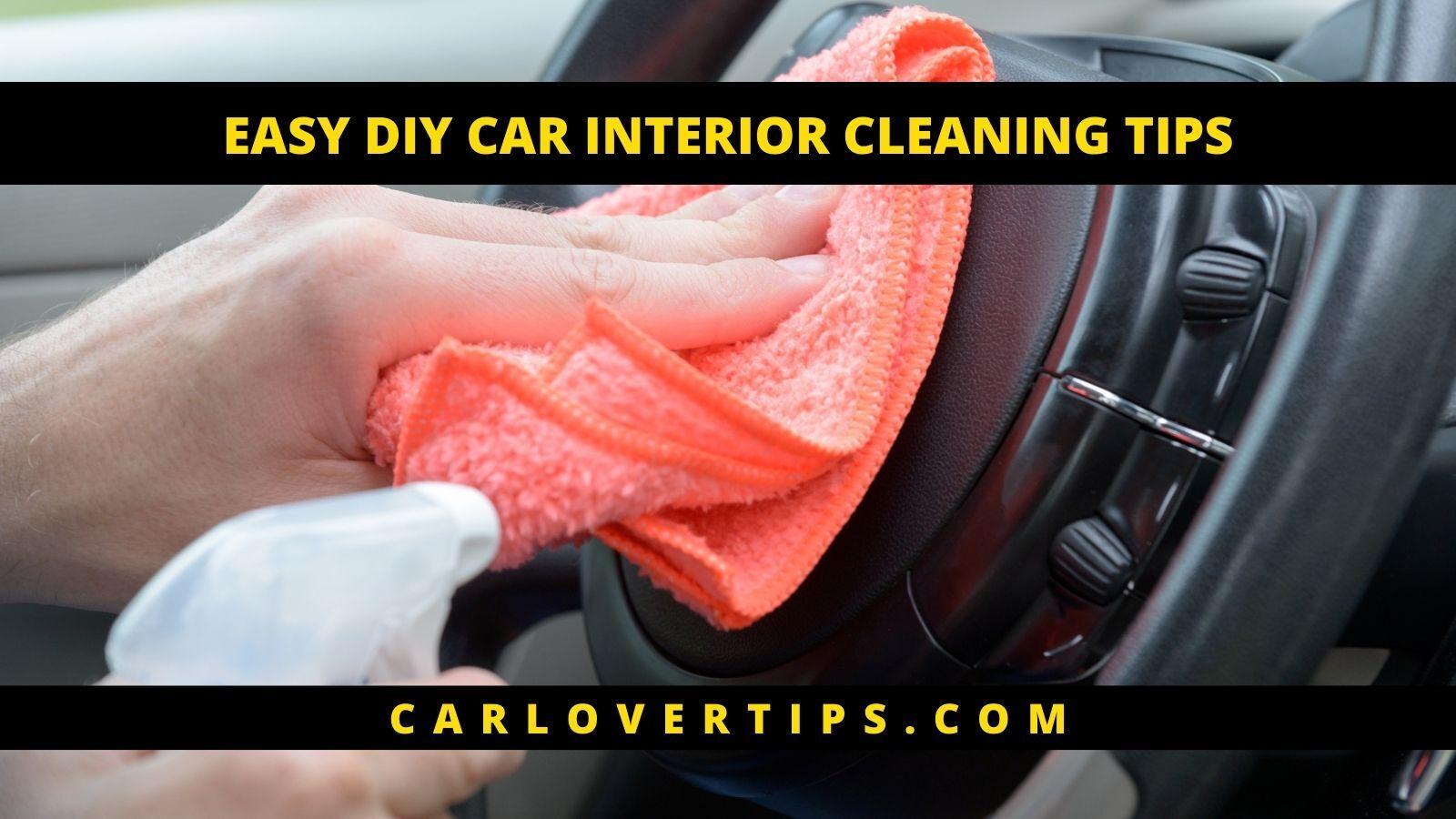 EASY DIY CAR INTERIOR CLEANING TIPS Car Lover Tips