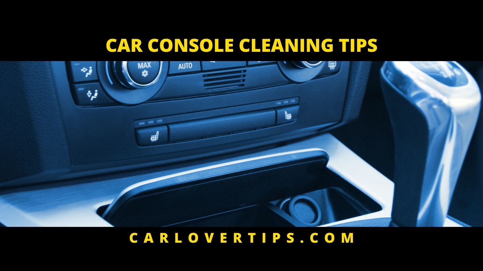 What are some Car Console Cleaner Tips Car Lover Tips