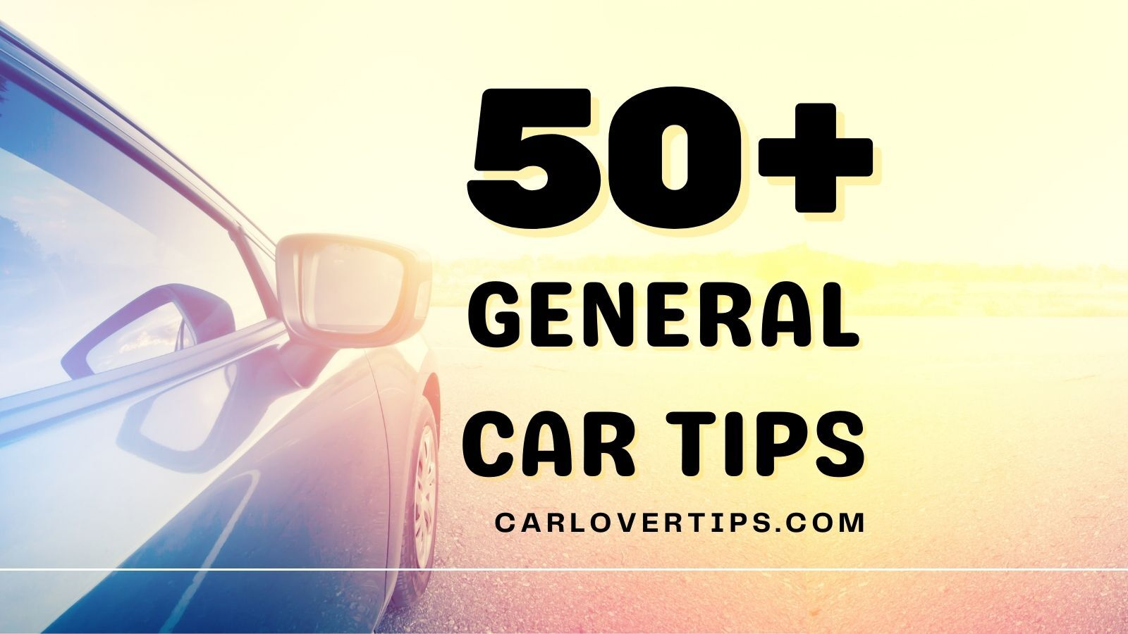 50 General Car Tips and Hacks That Car Owners Could Use Car Lover Tips