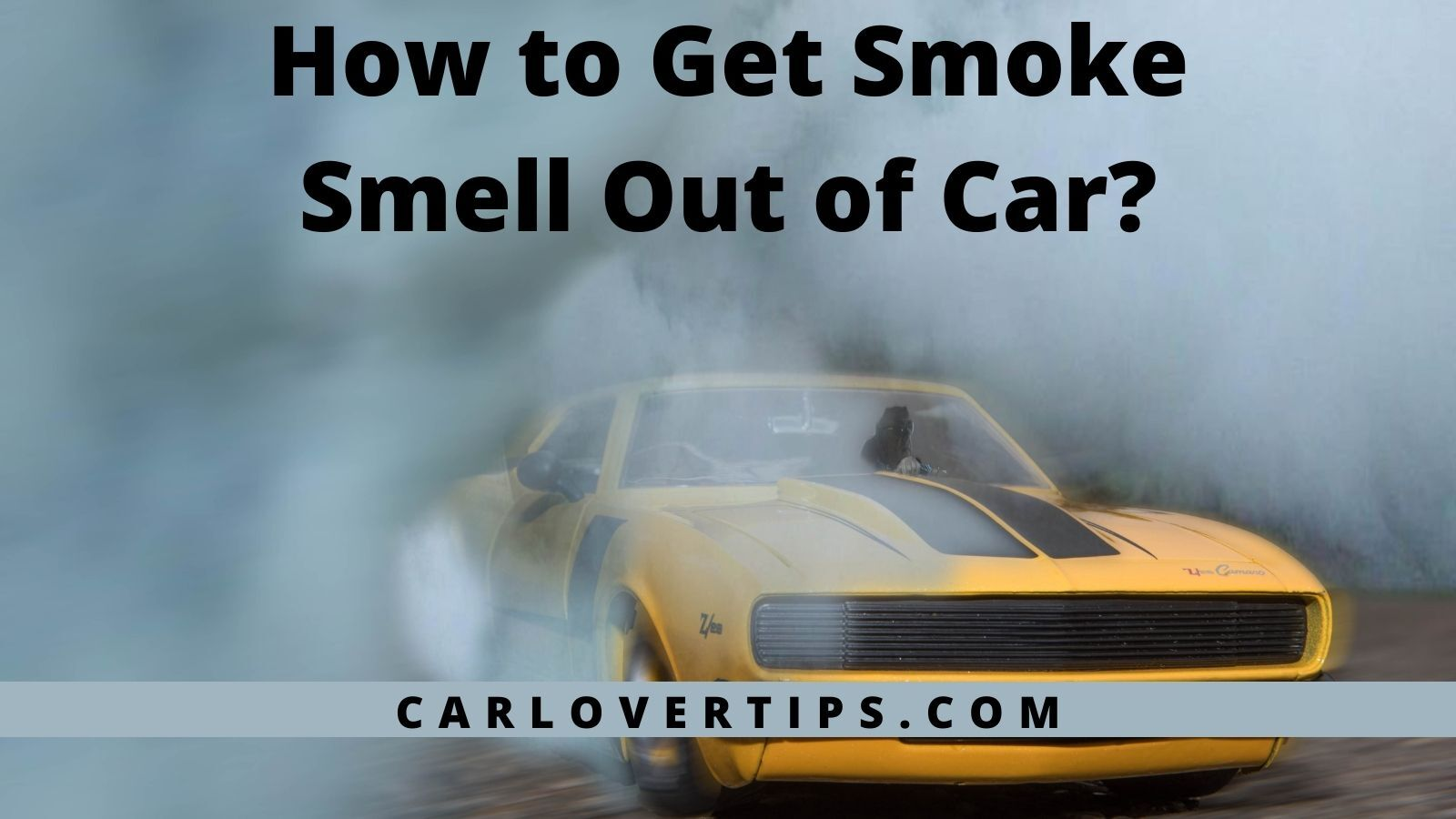 How to Get Smoke Smell Out of Car Lover Tips